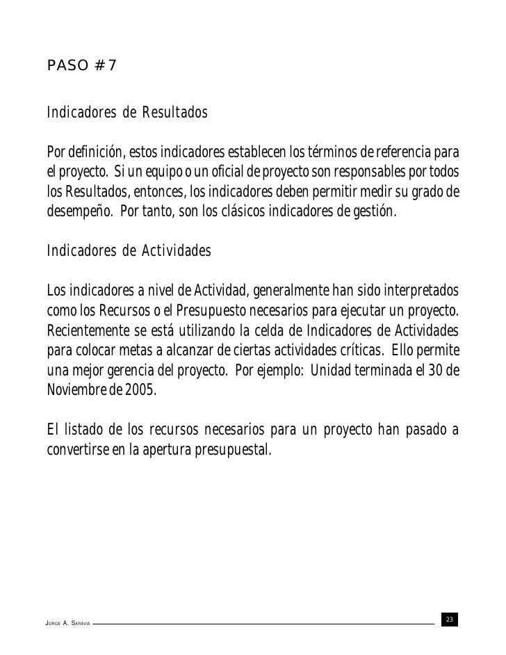 PASO # 7Indicadores de ResultadosPor definición, estos indicadores establecen los términos de referencia parael proyecto. ...