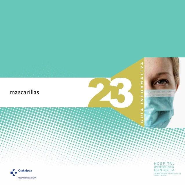 23 GUÍAINFORMATIVA mascarillas H O S P I T A L UNIVERSITARIO D O N O S T I A Unidad Básica de Prevención Salud Laboral
