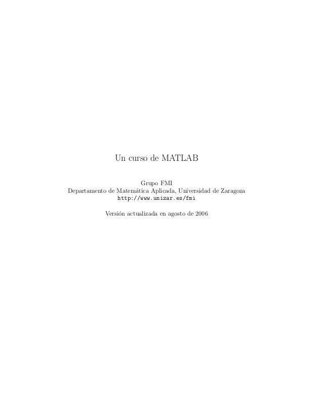 Un curso de MATLABGrupo FMIDepartamento de Matem´atica Aplicada, Universidad de Zaragozahttp://www.unizar.es/fmiVersi´on a...