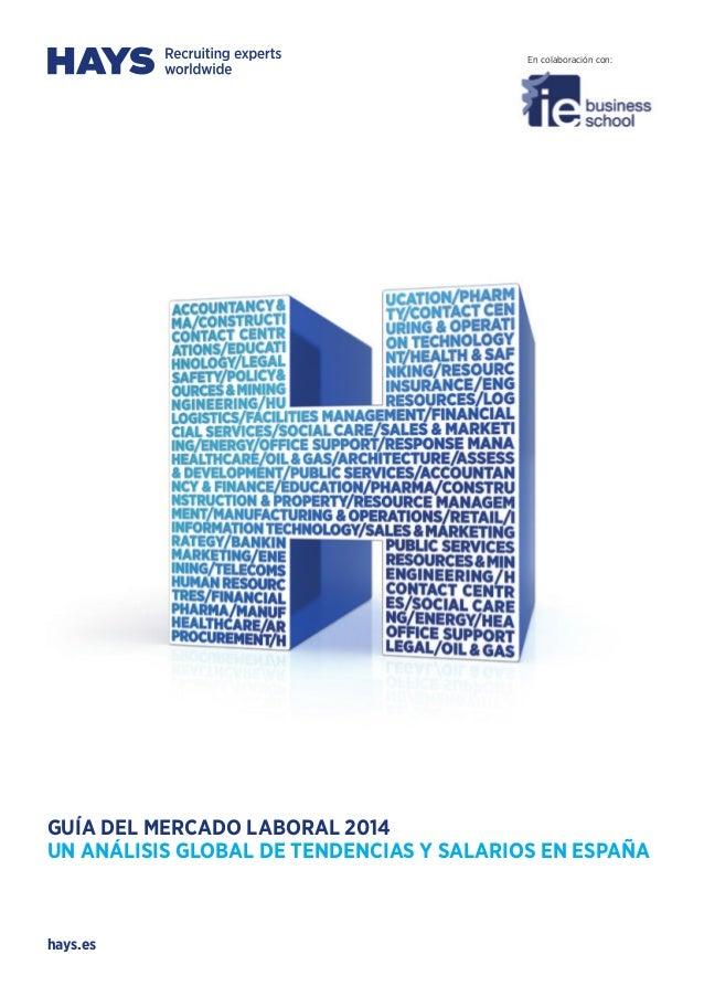 hays.es GUÍA DEL MERCADO LABORAL 2014 UN ANÁLISIS GLOBAL DE TENDENCIAS Y SALARIOS EN ESPAÑA En colaboración con: