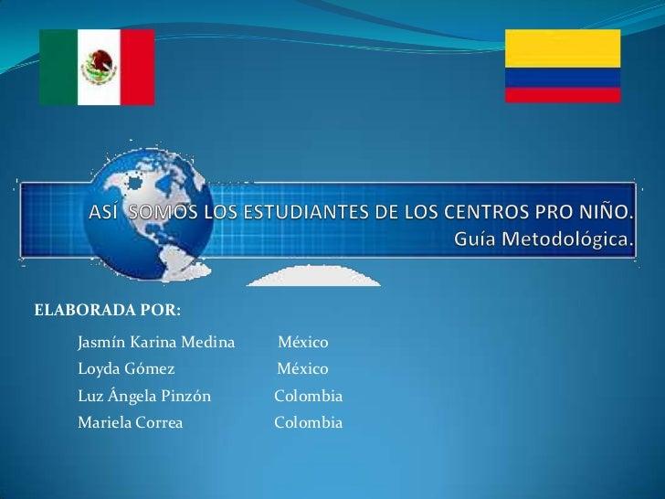 ASÍ SOMOS LOS ESTUDIANTES DE LOS CENTROS PRO NIÑO.Guía Metodológica.<br />ELABORADA POR: ...