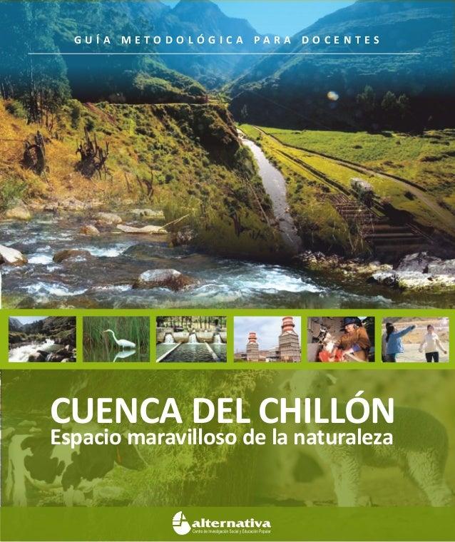 GUÍA METODOLÓGICA PARA DOCENTES  Unidad I  CUENCA DEL CHILLÓN Espacio maravilloso de la naturaleza  1