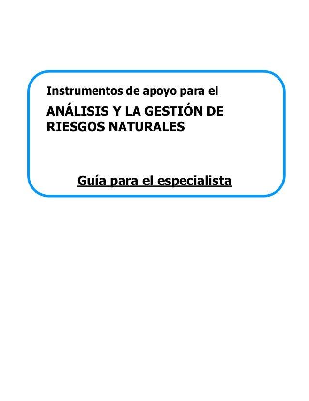 Instrumentos de apoyo para el  ANÁLISIS Y LA GESTIÓN DE RIESGOS NATURALES  Guía para el especialista