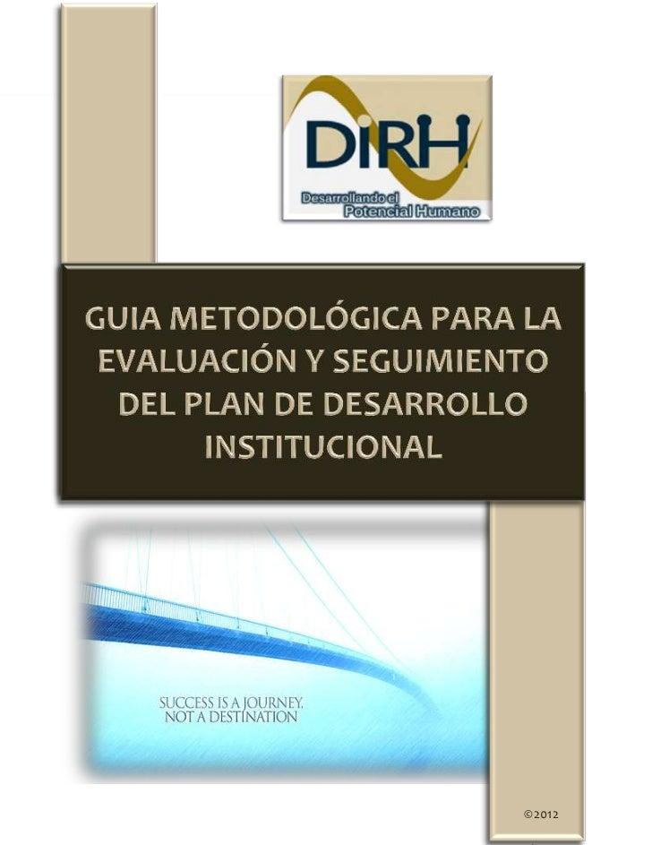 Guía metodológica para la evaluación y seguimiento del Plan de Desarrollo   ®DIRH 2012©                                   ...