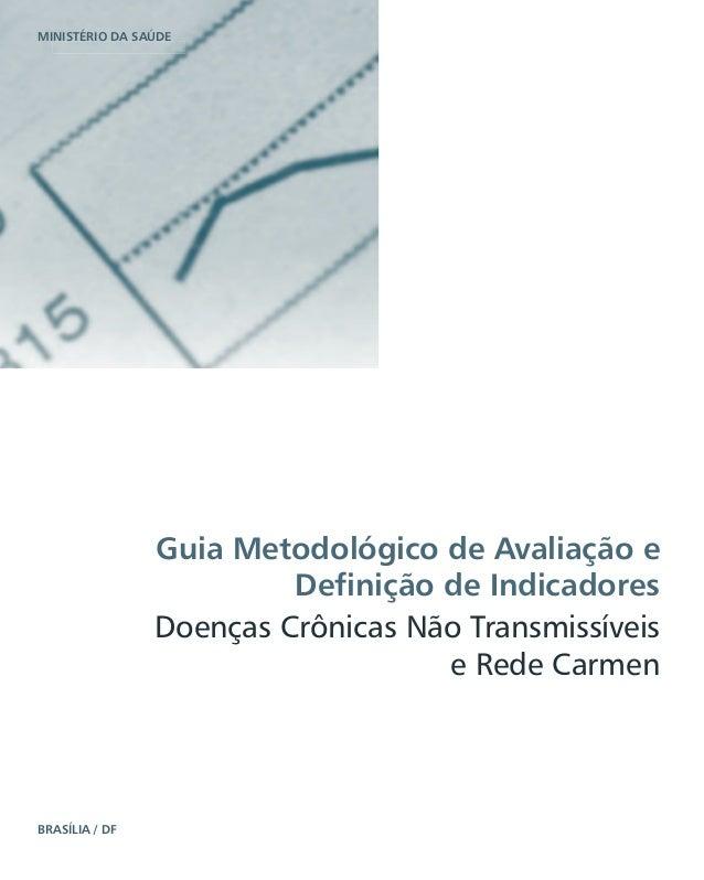 MINISTÉRIO DA SAÚDE BRASÍLIA / DF Guia Metodológico de Avaliação e Definição de Indicadores Doenças Crônicas Não Transmiss...