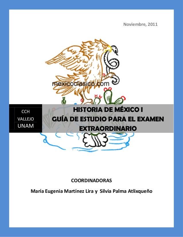 Noviembre, 2011 COORDINADORAS María Eugenia Martínez Lira y Silvia Palma Atlixqueño CCH VALLEJO UNAM HISTORIA DE MÉXICO I ...
