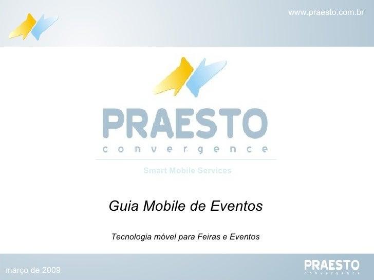 Guia Mobile de Eventos Tecnologia móvel para Feiras e Eventos Smart Mobile Services março de 2009 www.praesto.com.br