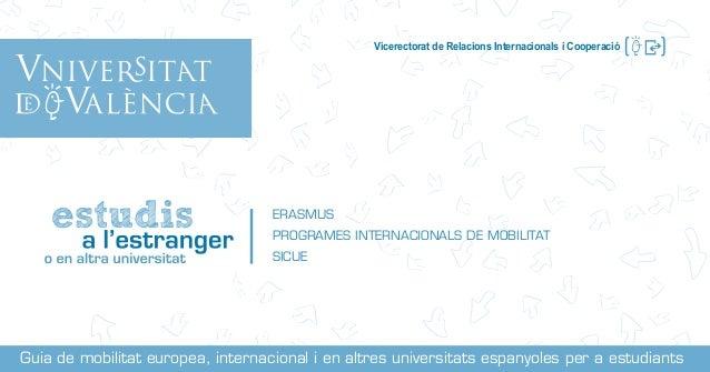 ERASMUS PROGRAMES INTERNACIONALS DE MOBILITAT SICUE Guia de mobilitat europea, internacional i en altres universitats espa...