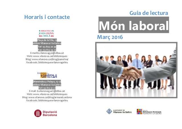 Guia de lectura Món laboral Març 2016 Horaris i contacte Plaça de la Vila, 13 08800 Vilanova i la Geltrú Tef: 93 893 20 39...