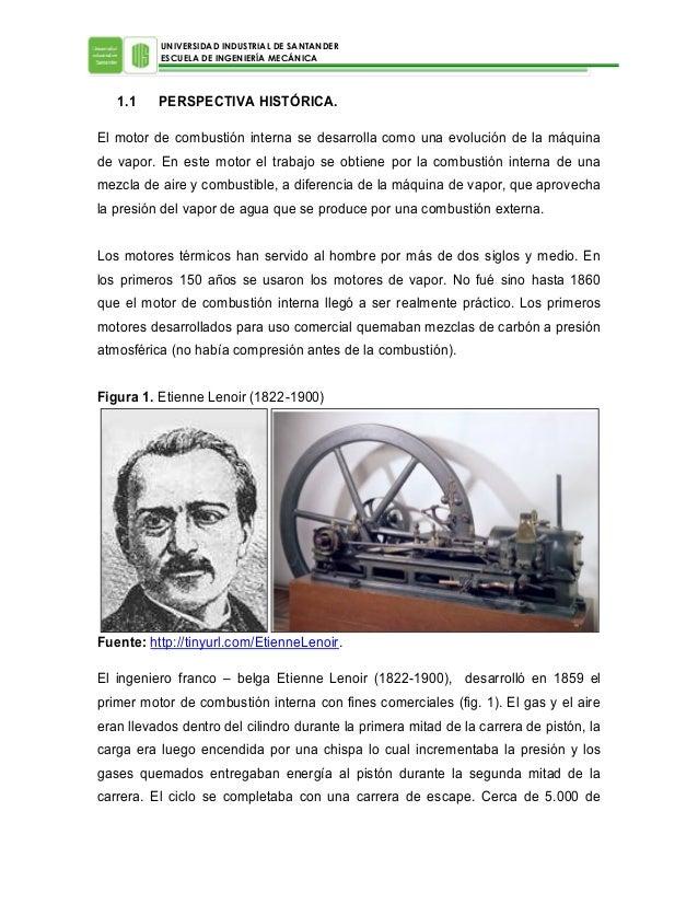 UNIVERSIDAD INDUSTRIAL DE SANTANDER ESCUELA DE INGENIERÍA MECÁNICA  1.1  PERSPECTIVA HISTÓRICA.  El motor de combustión in...