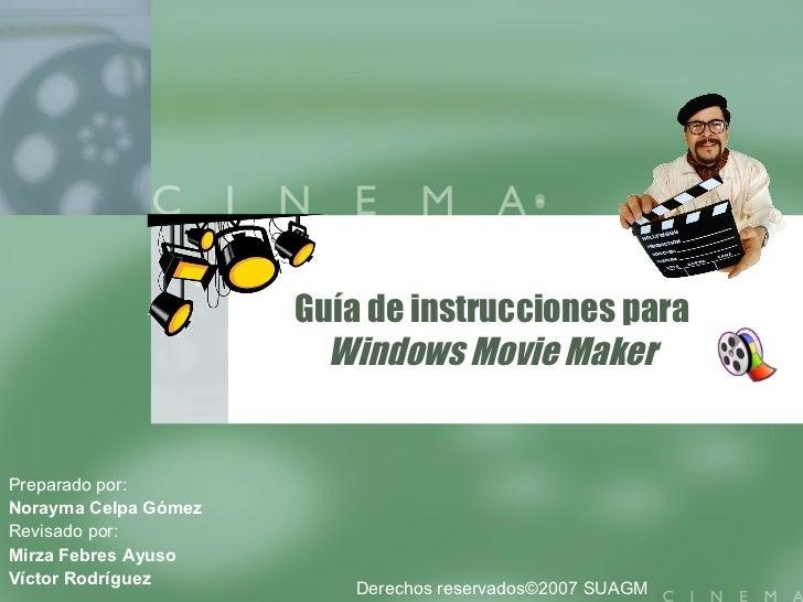Guía de instrucciones para Windows Movie Maker Preparado por: Norayma Celpa Gómez Revisado por: Mirza Febres Ayuso Víctor ...