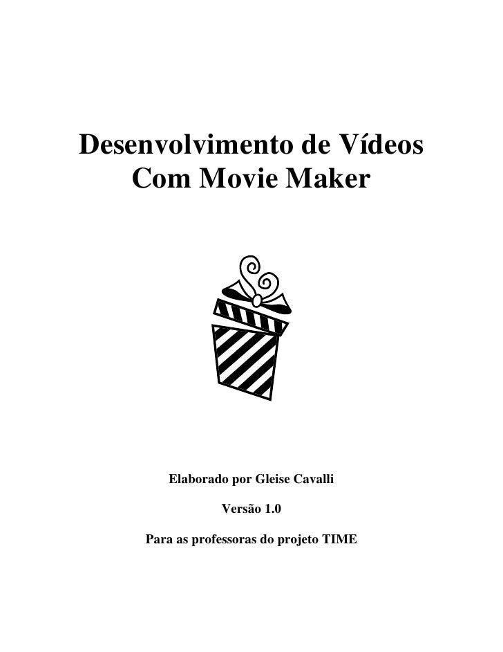 Desenvolvimento de Vídeos    Com Movie Maker            Elaborado por Gleise Cavalli                  Versão 1.0      Para...