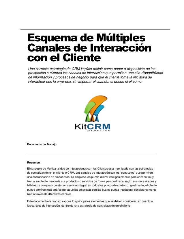 Esquema de MúltiplesCanales de Interaccióncon el ClienteUna correcta estrategia de CRM implica definir como poner a dispos...