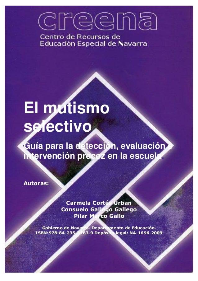 El mutismo selectivo Guía para la detección, evaluación e intervención precoz en la escuela. Autoras: Carmela Cortés Urban...