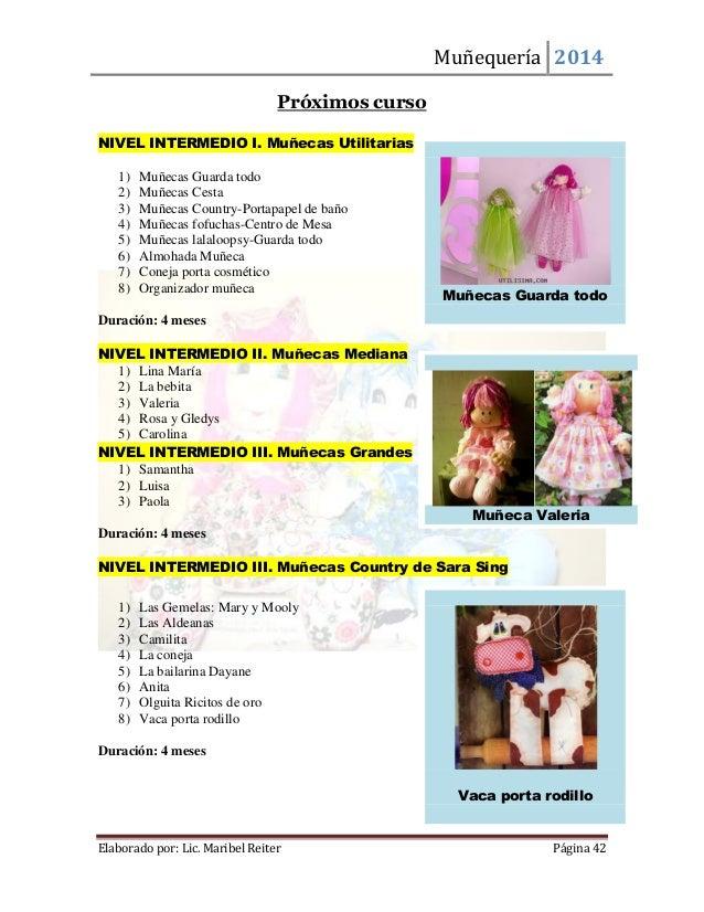 Muñequería 2014  Elaborado por: Lic. Maribel Reiter Página 42  Próximos curso  NIVEL INTERMEDIO I. Muñecas Utilitarias  1)...