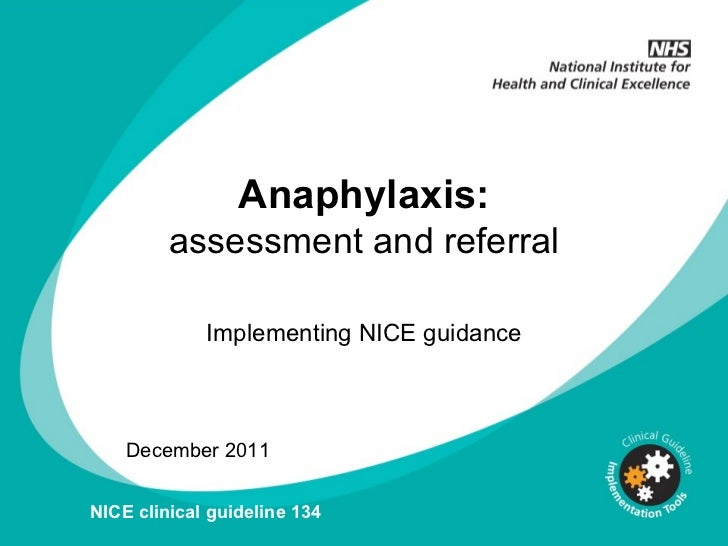 Anaphylaxis: assessment and referral Implementing NICE guidance December 2011 NICE clinical guideline 134