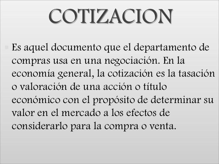 COTIZACION<br />Es aquel documento que el departamento de compras usa en una negociación. En la economía general, la cotiz...