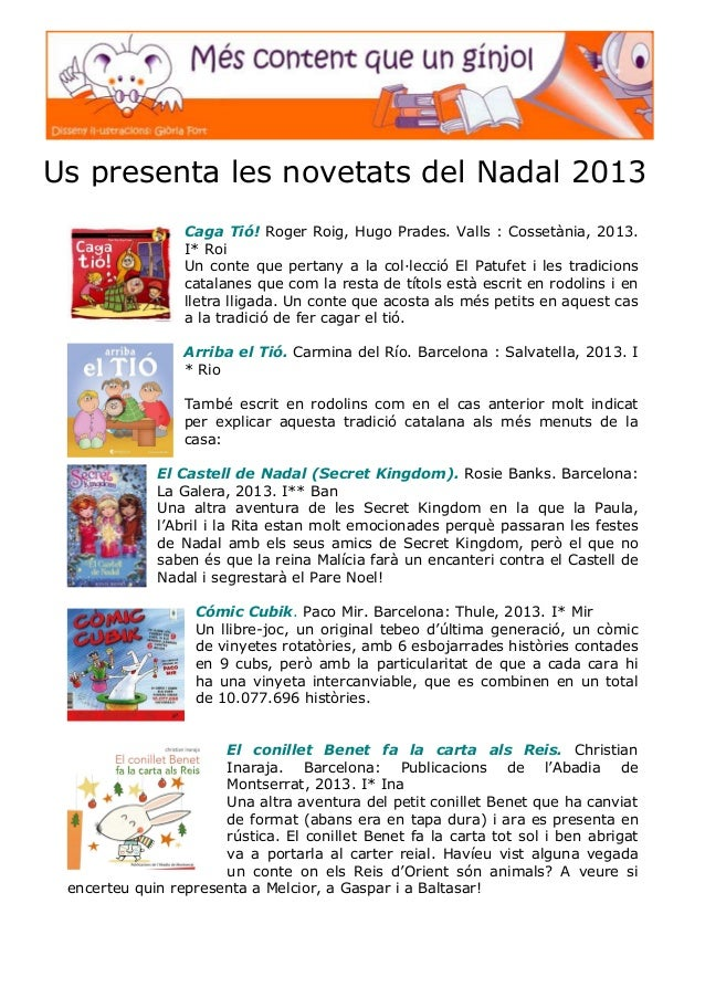 Us presenta les novetats del Nadal 2013 Caga Tió! Roger Roig, Hugo Prades. Valls : Cossetània, 2013. I* Roi Un conte que p...