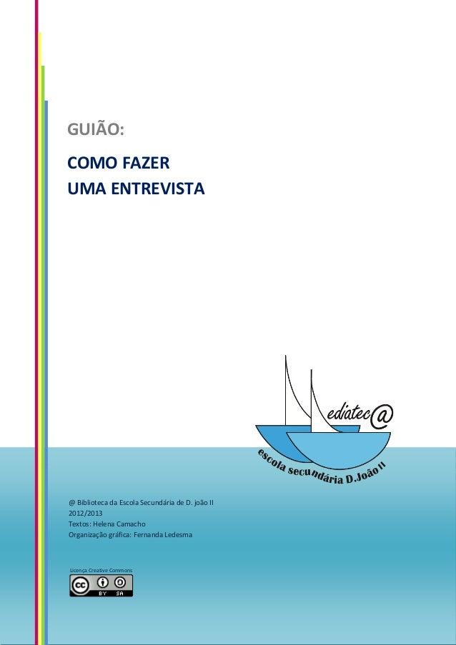 GUIÃO:COMO FAZERUMA ENTREVISTA@ Biblioteca da Escola Secundária de D. joão II2012/2013Textos: Helena CamachoOrganização gr...