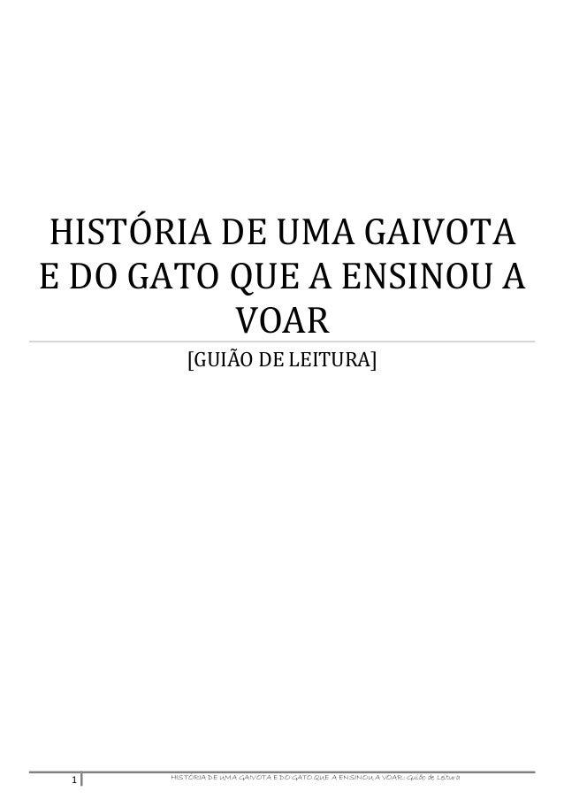 1 HISTÓRIA DE UMA GAIVOTA E DO GATO QUE A ENSINOU A VOAR: Guião de Leitura HISTÓRIA DE UMA GAIVOTA E DO GATO QUE A ENSINOU...