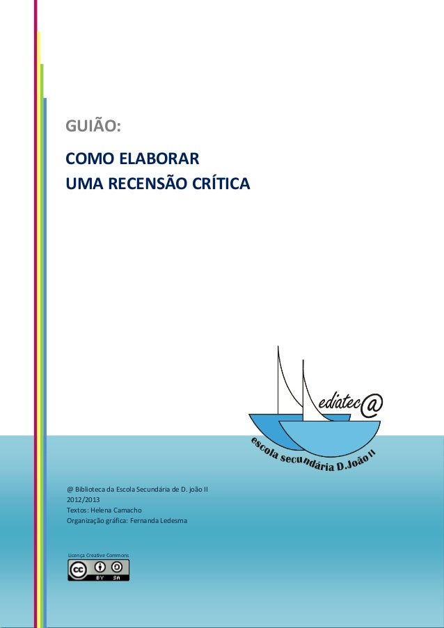 GUIÃO:COMO ELABORARUMA RECENSÃO CRÍTICA@ Biblioteca da Escola Secundária de D. joão II2012/2013Textos: Helena CamachoOrgan...
