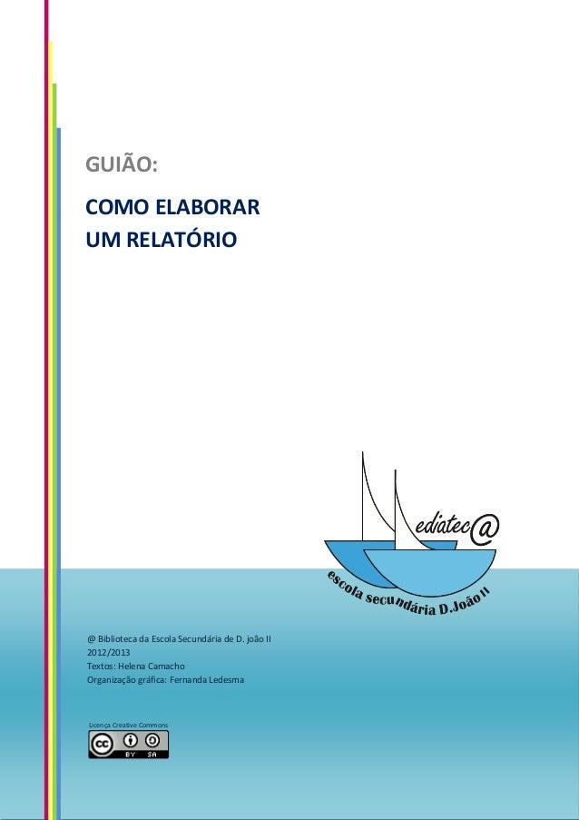 GUIÃO:COMO ELABORARUM RELATÓRIO@ Biblioteca da Escola Secundária de D. joão II2012/2013Textos: Helena CamachoOrganização g...