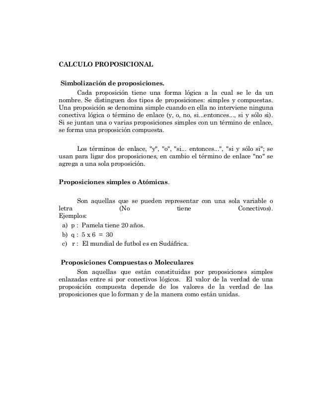 CALCULO PROPOSICIONAL Simbolización de proposiciones. Cada proposición tiene una forma lógica a la cual se le da un nombre...