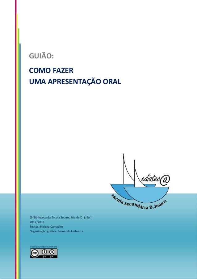 GUIÃO:COMO FAZERUMA APRESENTAÇÃO ORAL@ Biblioteca da Escola Secundária de D. joão II2012/2013Textos: Helena CamachoOrganiz...