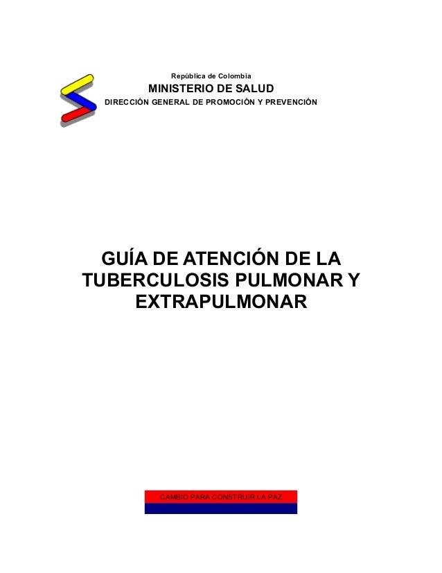 República de Colombia         MINISTERIO DE SALUD DIRECCIÓN GENERAL DE PROMOCIÓN Y PREVENCIÓN  GUÍA DE ATENCIÓN DE LATUBER...