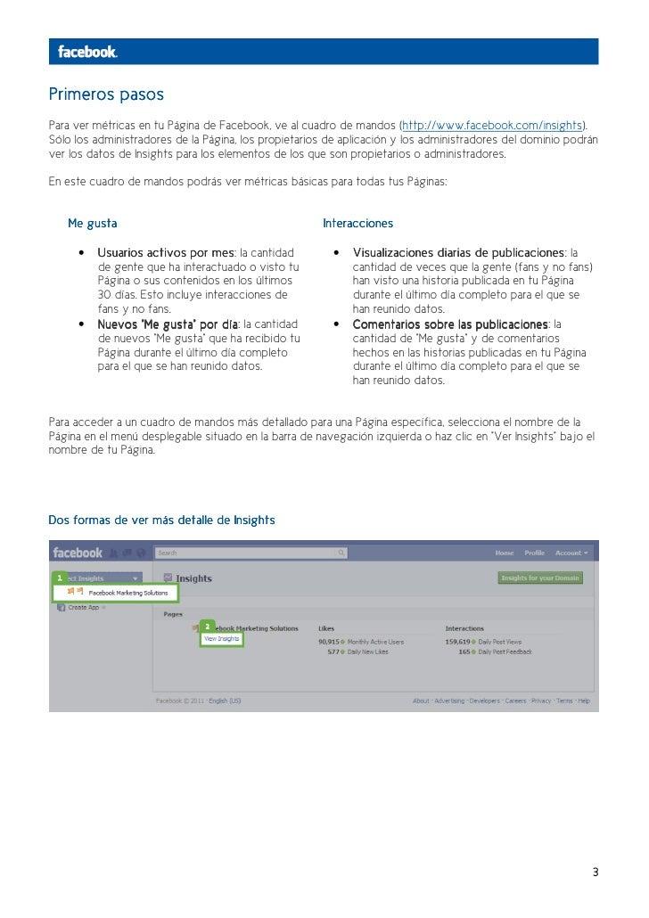 Primeros pasosPara ver métricas en tu Página de Facebook, ve al cuadro de mandos (http://www.facebook.com/insights).Sólo l...