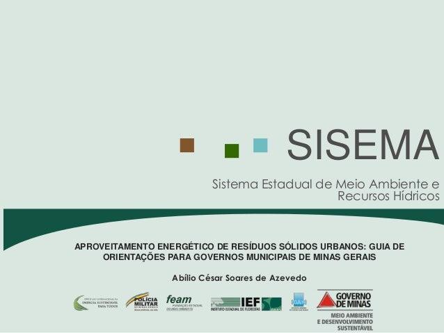 Sistema Estadual de Meio Ambiente e Recursos Hídricos SISEMA APROVEITAMENTO ENERGÉTICO DE RESÍDUOS SÓLIDOS URBANOS: GUIA D...