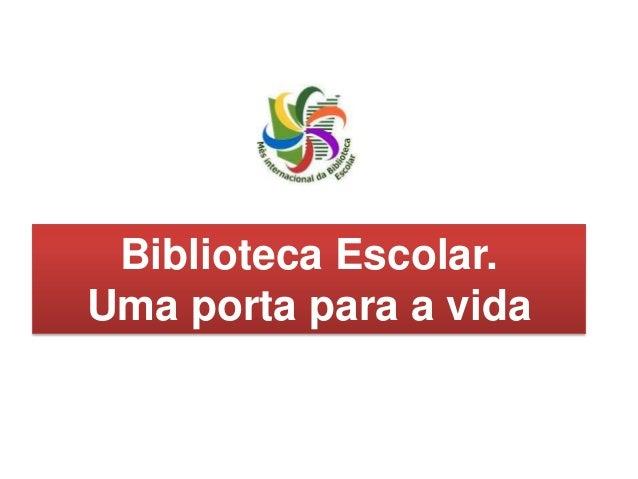 Biblioteca Escolar. Uma porta para a vida