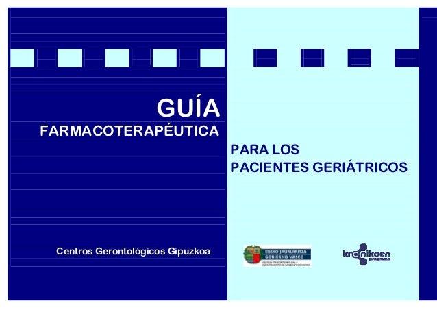 GUÍA GUÍAFARMACOTERAPÉUTICAFARMACentros Gerontológicos GipuzkoaPARA LOSPACIENTES GERIÁTRICOS