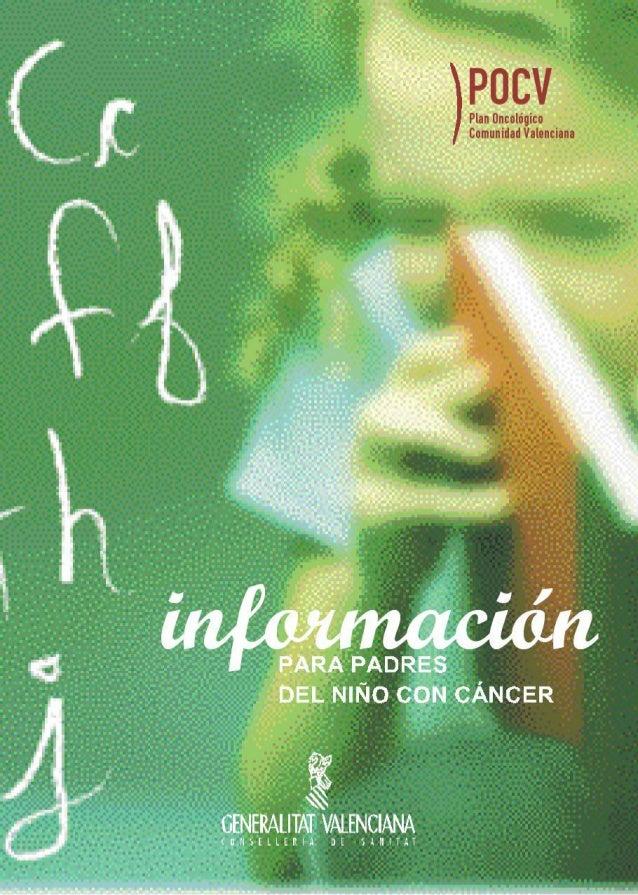 3PresentaciónEl cáncer es una enfermedad frecuente en el adulto pero muy poco frecuente en laedad pediátrica.En la Comunid...