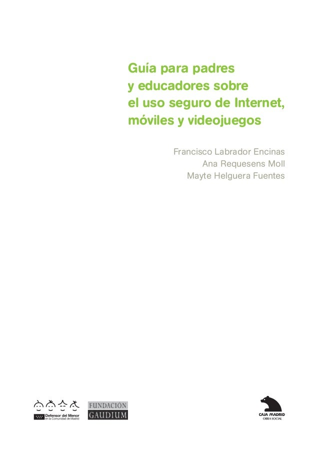 Guía para padresy educadores sobreel uso seguro de Internet,móviles y videojuegos       Francisco Labrador Encinas        ...