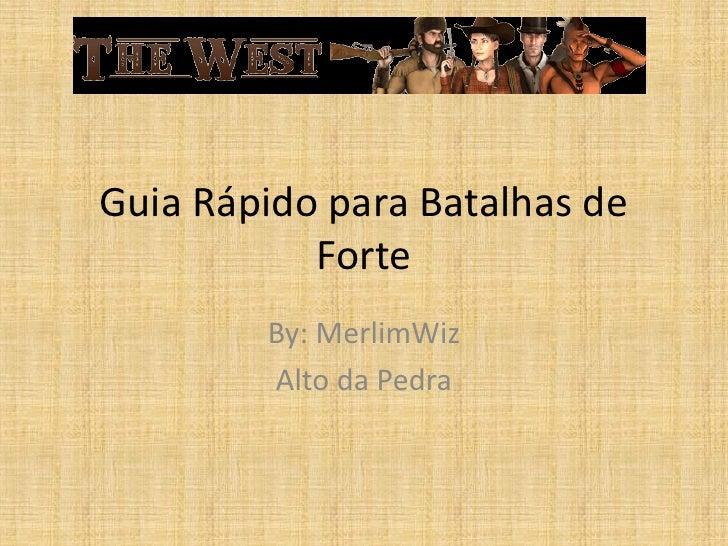 Guia Rápido para Batalhas de            Forte         By: MerlimWiz         Alto da Pedra