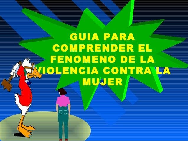 GUIA PARA COMPRENDER EL FENOMENO DE LA VIOLENCIA CONTRA LA MUJER