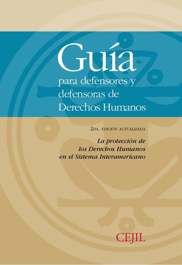 Guíapara defensores ydefensoras deDerechos Humanos          2DA. EDICIÓN ACTUALIZADA             La protección de       lo...
