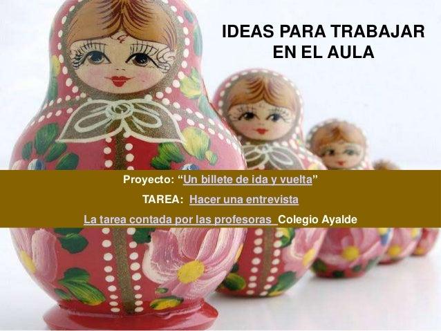 """IDEAS PARA TRABAJAR                               EN EL AULA       Proyecto: """"Un billete de ida y vuelta""""          TAREA: ..."""