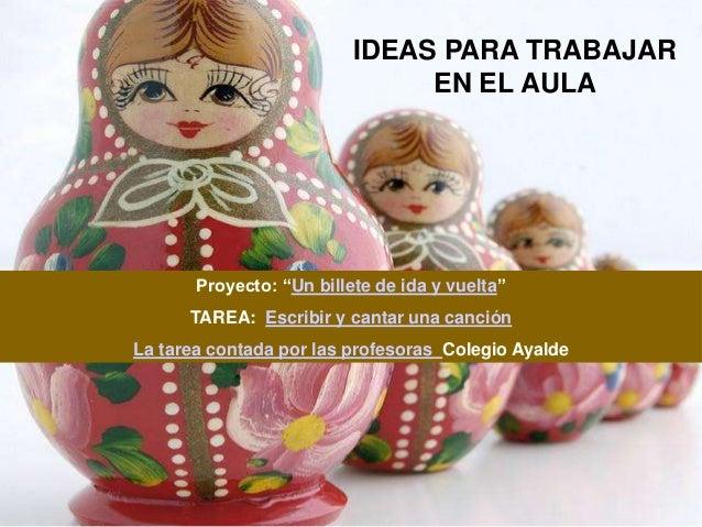 """IDEAS PARA TRABAJAR                               EN EL AULA       Proyecto: """"Un billete de ida y vuelta""""      TAREA: Escr..."""
