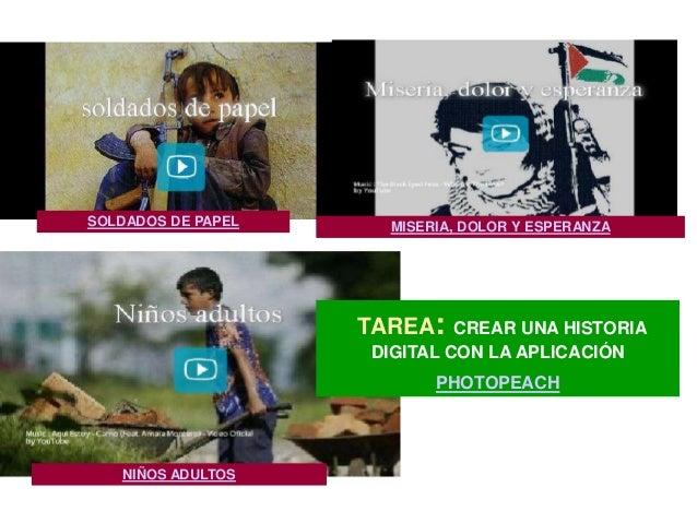 SOLDADOS DE PAPEL     MISERIA, DOLOR Y ESPERANZA                    TAREA:   CREAR UNA HISTORIA                    DIGITAL...