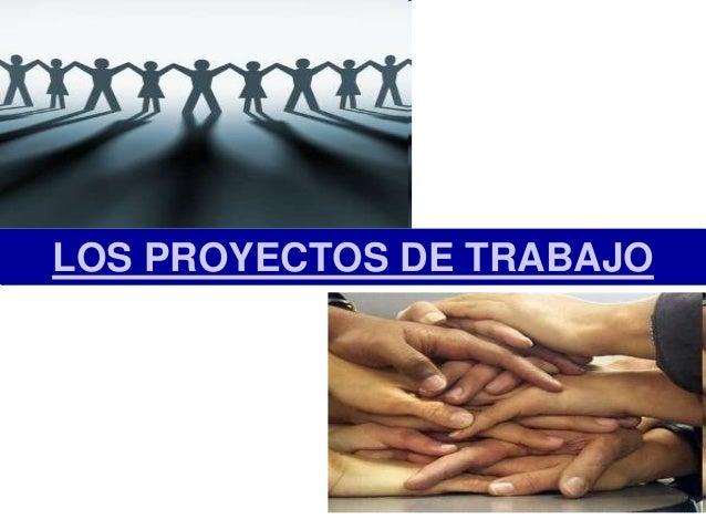 LOS PROYECTOS DE TRABAJO