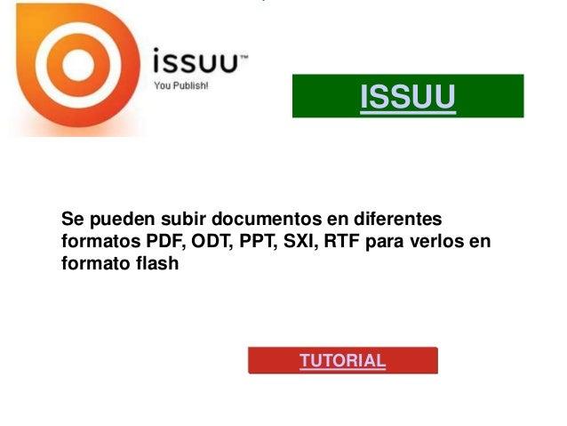 ISSUUSe pueden subir documentos en diferentesformatos PDF, ODT, PPT, SXI, RTF para verlos enformato flash                 ...