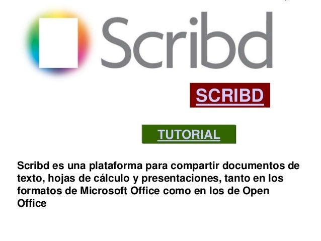 SCRIBD                          TUTORIALScribd es una plataforma para compartir documentos detexto, hojas de cálculo y pre...