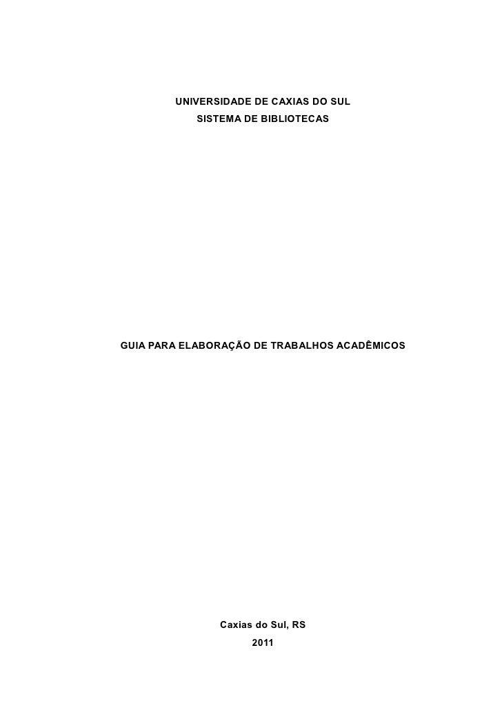 UNIVERSIDADE DE CAXIAS DO SUL           SISTEMA DE BIBLIOTECASGUIA PARA ELABORAÇÃO DE TRABALHOS ACADÊMICOS               C...