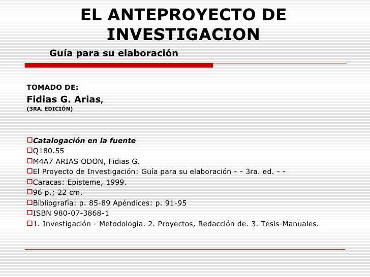 EL ANTEPROYECTO DE                    INVESTIGACION      Guía para su elaboraciónTOMADO DE:Fidias G. Arias,(3RA. EDICIÓN)...