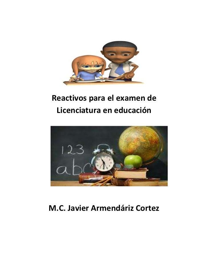 Reactivos para el examen de Licenciatura en educaciónM.C. Javier Armendáriz Cortez