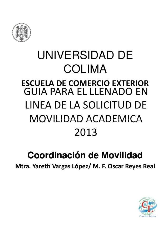 UNIVERSIDAD DE           COLIMA  ESCUELA DE COMERCIO EXTERIOR  GUIA PARA EL LLENADO EN  LINEA DE LA SOLICITUD DE   MOVILID...