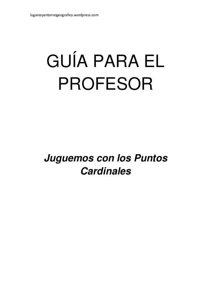 lugaresyentornogeografico.wordpress.com         GUÍA PARA EL          PROFESOR       Juguemos con los Puntos             C...