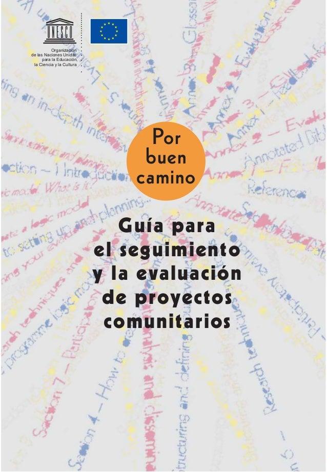 Guía para el seguimiento y la evaluación de proyectos comunitarios Organización de las Naciones Unidas para la Educación, ...
